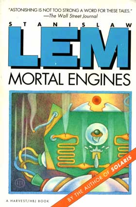 Lem S. Mortal Engines. – San Diego; New York; London: A Harvest/HBJ Book; Harcourt Brace Jovanovich, Publishers, 1992
